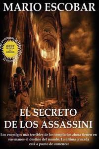 El Secreto de Los Assassini: Los Enemigos Mas Terribles de Los Templarios Tienen Ahora En Sus Manos El Destino del Mundo