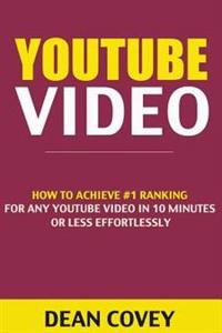 Youtube Video: How to Achieve #1 Ranking for Any Youtube Video in 10 Minutes or Less Effortlessly (Video Marketing, Youtube Marketing