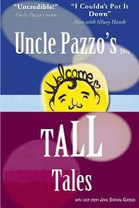 Uncle Pazzo's Short Tall Tales: Fun, Funny, Fumblings from a Non-Famous Frump