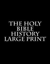The Holy Bible History Large Print