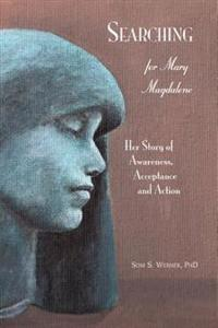 Searching for Mary Magdalene: Her Story of Awareness, Acceptance and Action