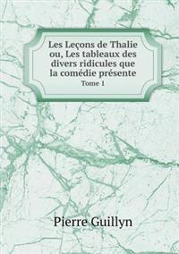 Les Lecons de Thalie Ou, Les Tableaux Des Divers Ridicules Que La Comedie Presente Tome 1