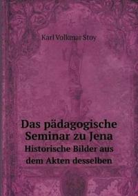 Das Padagogische Seminar Zu Jena Historische Bilder Aus Dem Akten Desselben