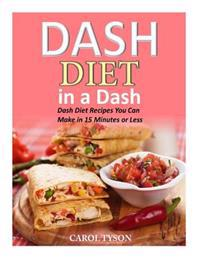 Dash Diet in a Dash: 20 Dash Diet Recipes You Can Make in 15 Minutes or Less