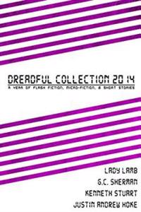 Dreadful Collection 2014: A Year of Flash Fiction, Micro-Fiction & Short Stories