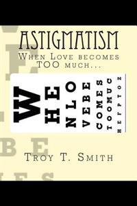 Astigmatism: When Love Becomes Too Much...