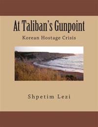 At Taliban's Gunpoint: Korean Hostage Crisis