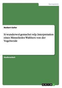 Si Wunderwol Gemachet Wip. Interpretation Eines Minneliedes Walthers Von Der Vogelweide