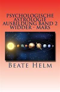 Psychologische Astrologie - Ausbildung Band 2 - Widder - Mars: Sexueller Trieb - Maennlichkeit - Durchsetzungskraft - Initiative