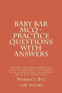 Baby Bar McQ - Practice Questions with Answers: Answers Are Given Immediately After the Questions - No Need to Go to Another Page for Answers! ! Quick