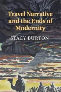 Travel Narrative and the Ends of Modernity