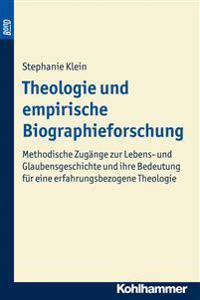 Theologie Und Empirische Biographieforschung. Bond: Methodische Zugange Zur Lebens- Und Glaubensgeschichte Und Ihre Bedeutung Fur Eine Erfahrungsbezog