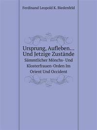 Ursprung, Aufleben Und Jetzige Zustande Sammtlicher Monchs- Und Klosterfrauen-Orden Im Orient Und Occident