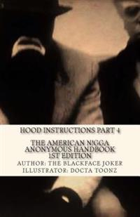 The American Nigga Anonymous Handbook 1st Edition: Hood Instructions Part 4