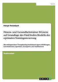 Fitness- Und Gesundheitstrainer B-Lizenz Auf Grundlage Des Funf-Stufen-Modells Der Optimalen Trainingssteuerung