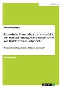 Phonetische Untersuchung Der Attraktivitat Von Stimmen Verschiedener Sprecher Sowie Von Dialekt Versus Hochsprache