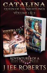 Catalina, Queen of the Nightlings - Volume 1 & 2: Cleopatra's Pearls & the Aztec Goddess