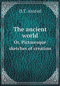 The Ancient World Or, Picturesque Sketches of Creation