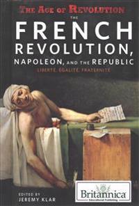 The French Revolution, Napoleon, and the Republic: Libertae, Aegalitae, Fraternitae