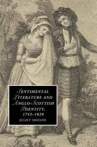 Sentimental Literature and Anglo-scottish Identity 1745-1820