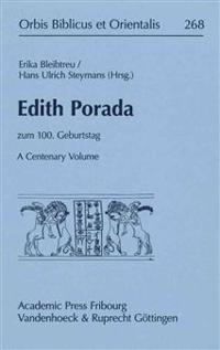 Edith Porada - A Centenary Volume: Edith Porada Zum 100. Geburtstag