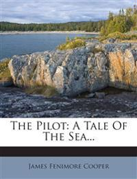 The Pilot: A Tale Of The Sea...