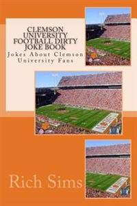 Clemson University Football Dirty Joke Book: Jokes about Clemson University Fans