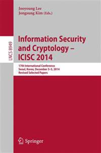 Information Security and Cryptology - ICISC 2014