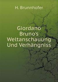 Giordano Bruno's Weltanschauung Und Verhangniss