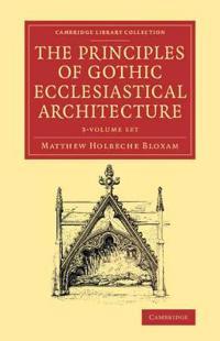 The Principles of Gothic Ecclesiastical Architecture 3 Volume Set