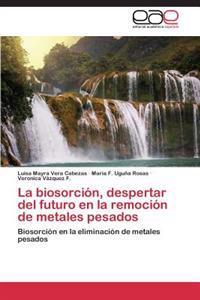 La Biosorcion, Despertar del Futuro En La Remocion de Metales Pesados