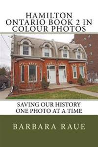 Hamilton Ontario Book 2 in Colour Photos: Saving Our History One Photo at a Time