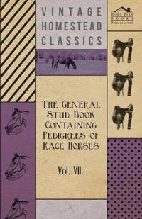 The General Stud Book Containing Pedigrees of Race Horses