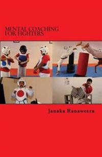 Mental Coaching for Fighters: How to Improve Mental Resilience for Combative and Sporting Applications.