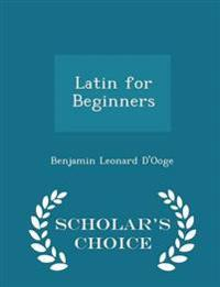 Latin for Beginners - Scholar's Choice Edition