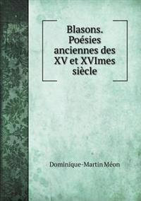 Blasons. Poesies Anciennes Des XV Et Xvimes Siecle