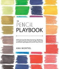 The Pencil Playbook: 44 Exercises for Mesmerizing, Marking, and Making Magical Art with Your Pencil