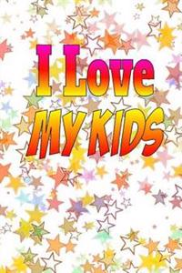 I Love My Kids: A Journal to Document Your Kid's Life as It Happens! (Keepsake Journal)