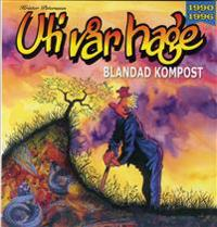 Uti vår Hage : blandad kompost 1990-1996