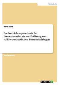 Die Neo-Schumpeterianische Innovationstheorie Zur Erklarung Von Volkswirtschaftlichen Zusammenhangen