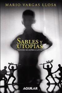 Sables Y Utopias. Visiones de America Latina / Essays by Vargas Llosa. His Vision about Latin America