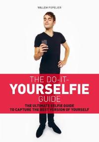 Do It Yourselfie Guide: The Ultimate Selfie Guide to Capture the Best Version of Yourself