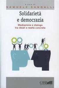 Solidarieta E Democrazia: Mediazione E Dialogo Tra Ideali E Realta Concrete