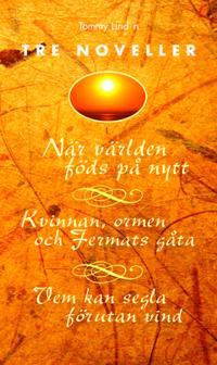 Tre noveller : När världen föds på nytt ; Kvinnan, ormen och Fermats gåta ; Vem kan segla förutan vind
