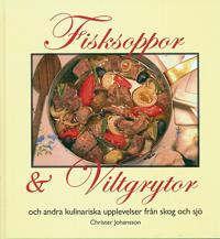 Fisksoppor och Viltgrytor och andra kulinariska upplevelser från skog och s