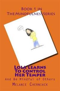 Lola Learns to Control Her Temper: And Be Mindful of Others