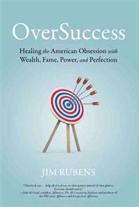 Oversuccess: Healing the American Obsession with Wealth, Fame, Power, and Perfection