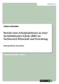 Bericht Eines Schulpraktikums an Einer Berufsbildenden Schule (BBS) Im Fachbereich Wirtschaft Und Verwaltung
