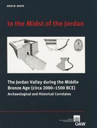 In the Midst of the Jordan: The Jordan Valley During the Middle Bronze Age (Circa 2000-1500 Bce) Archaeological and Historical Correlates