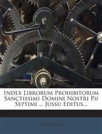 Index Librorum Prohibitorum Sanctissimi Domini Nostri Pii Septimi ... Jussu Editus...